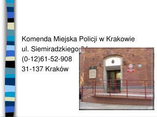 Komenda Miejska Policji w Krakowie ul. Siemiradzkiego 24 (0-12)61-52-908  31-137 Kraków