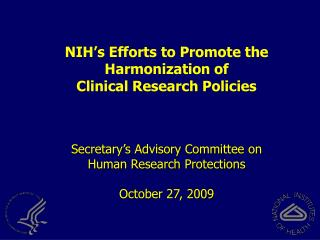NIH's Efforts to Promote the Harmonization of  Clinical Research Policies