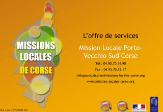 L�offre de services Mission Locale Porto-Vecchio Sud Corse T�l : 04.95.70.34.90