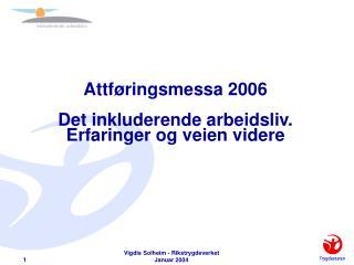 Attf�ringsmessa 2006 Det inkluderende arbeidsliv. Erfaringer og veien videre