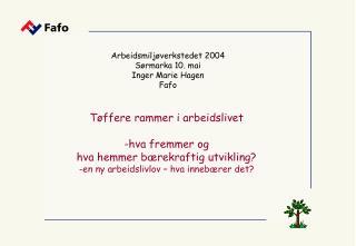 Arbeidsmiljøverkstedet 2004 Sørmarka 10. mai Inger Marie Hagen  Fafo