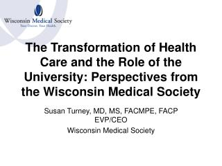 Susan Turney,  MD,  MS, FACMPE, FACP EVP/CEO Wisconsin Medical Society