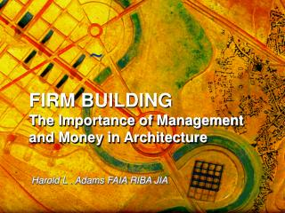 FIRM BUILDING The Importance of Management and Money in Architecture