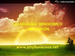 LAS REGALÍAS: BENDICIÓN O MALDICIÓN amylkaracosta
