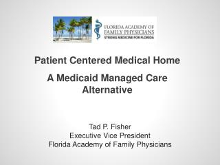 Tad P. Fisher Executive Vice President Florida Academy of Family Physicians