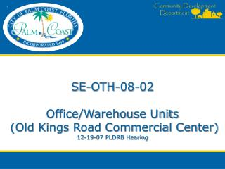 SE-OTH-08-02 Office/Warehouse Units  (Old Kings Road Commercial Center)  12-19-07 PLDRB Hearing