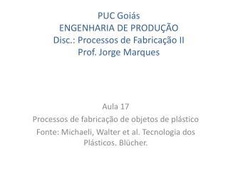 PUC Goiás ENGENHARIA DE PRODUÇÃO Disc.: Processos de Fabricação II Prof. Jorge Marques