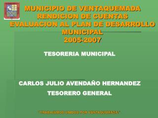 TESORERIA MUNICIPAL CARLOS JULIO AVENDAÑO HERNANDEZ TESORERO GENERAL