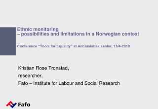 Kristian Rose Tronstad , researcher,  Fafo – Institute for Labour and Social Research