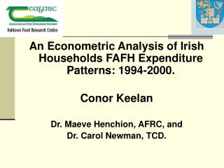 An Econometric Analysis of Irish Households FAFH Expenditure Patterns: 1994-2000. Conor Keelan