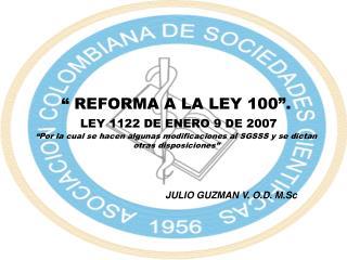 """"""" REFORMA A LA LEY 100"""". LEY 1122 DE ENERO 9 DE 2007"""