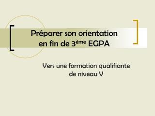 Préparer son orientation  en fin de 3 ème  EGPA