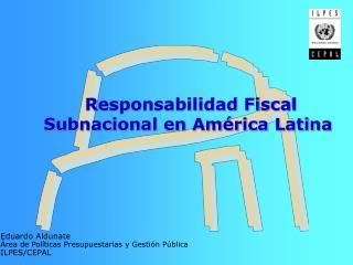 Responsabilidad Fiscal Subnacional en América Latina