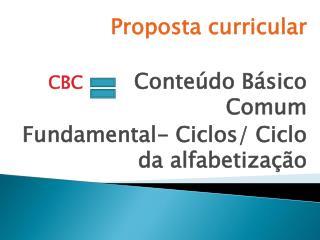 Proposta curricular CBC Conteúdo Básico Comum Fundamental- Ciclos/ Ciclo da alfabetização