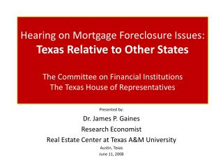 Presented by: Dr. James P. Gaines Research Economist Real Estate Center at Texas A&M University