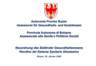 Autonome Provinz Bozen Assessorat für Gesundheits- und Sozialwesen Provincia Autonoma di Bolzano