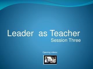 Leader  as Teacher