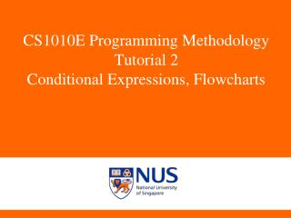 CS1010E Programming Methodology Tutorial 2 Conditional Expressions, Flowcharts
