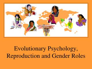 Evolutionary Psychology, Reproduction and Gender Roles