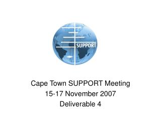 Cape Town SUPPORT Meeting 15-17 November 2007 Deliverable 4