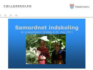 Samordnet indskoling en præsentation tirsdag d.24. maj 2011