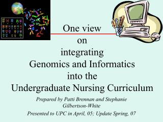 One view  on  integrating Genomics and Informatics into the  Undergraduate Nursing Curriculum