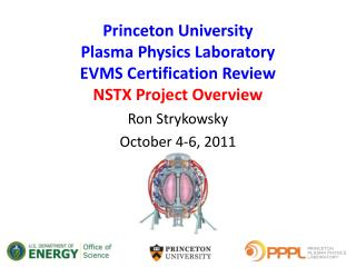 Princeton University Plasma Physics Laboratory EVMS Certification Review NSTX Project Overview