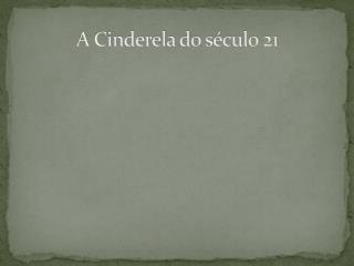 A Cinderela do século 21