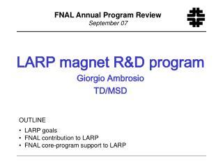 LARP magnet R&D program Giorgio Ambrosio TD/MSD