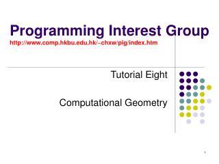 Programming Interest Group comp.hkbu.hk/~chxw/pig/index.htm