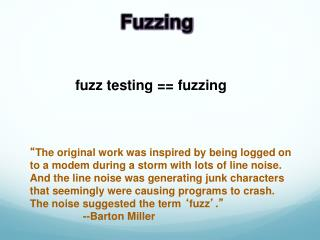 fuzz testing == fuzzing