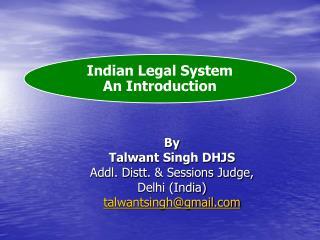 By Talwant  Singh DHJS Addl.  Distt . & Sessions Judge,  Delhi (India) talwantsingh@gmail