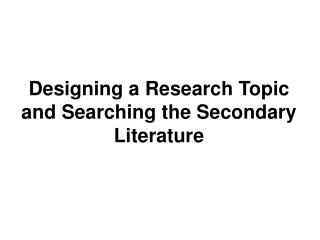 Designing a Research Topic and Searching the Secondary Literature