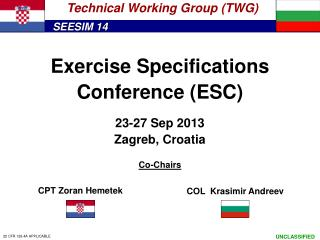 Exercise Specifications Conference (ESC) 23 - 27 Sep  201 3 Zagreb ,  Croatia Co-Chairs