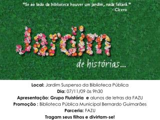Local:  Jardim Suspenso da Biblioteca P�blica Dia:  07/11/09 �s 9h30