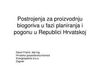 Postrojenja za proizvodnju biogoriva u fazi planiranja i pogonu u Republici Hrvatskoj
