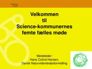 Velkommen  til  Science-kommunernes femte fælles møde Mødeleder: Hans Colind Hansen,