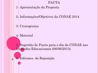 PAUTA 1- Apresentação da Proposta 2- Informações/Objetivos da CONAE 2014 3- Cronograma 4- Material