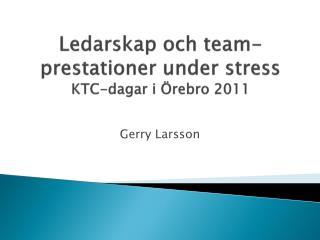 Ledarskap och team-prestationer under stress KTC-dagar i Örebro 2011