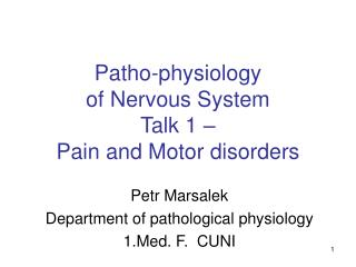 Patho-physiology of N e rvous System Talk 1 – Pain and Motor disorders