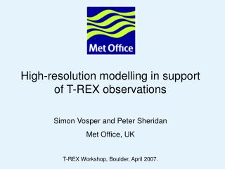 High-resolution modelling in support of T-REX observations Simon Vosper and Peter Sheridan