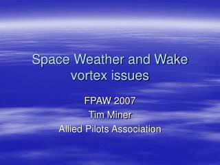 Space Weather and Wake vortex issues