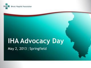 IHA Advocacy Day May 2, 2013   Springfield