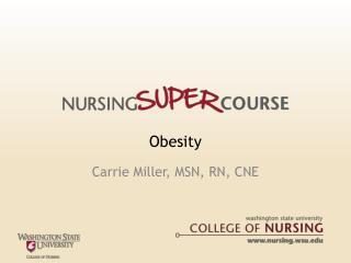 Obesity Carrie Miller, MSN, RN, CNE