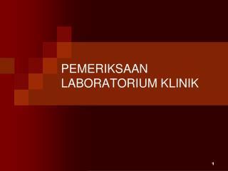 PEMERIKSAAN LABORATORIUM KLINIK