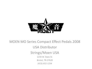 MOEN MO Series Compact Effect Pedals 2008 USA Distributor Strings/Moen USA 1234 W. State St.