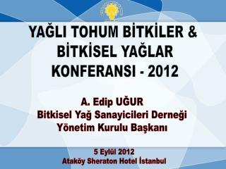 YAĞLI TOHUM BİTKİLER &  BİTKİSEL YAĞLAR KONFERANSI - 2012