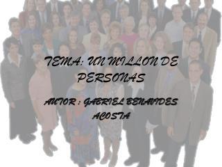 TEMA: UN MILLON DE PERSONAS