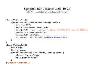 class VattenKraft{ public static void main(String[] args){ int num=150; int i, totflöde, maxflöde;