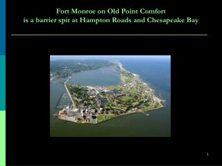 Fort Monroe on Old Point Comfort is a barrier spit at Hampton Roads and Chesapeake Bay